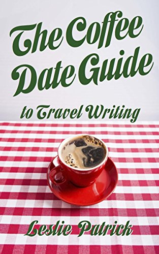 The Coffee Date Guide to Travel Writing